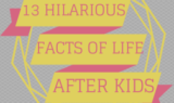 13 Facts of Life After Kids